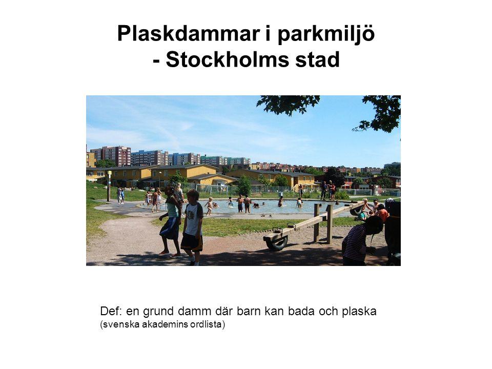 Plaskdammar i parkmiljö - Stockholms stad Def: en grund damm där barn kan bada och plaska (svenska akademins ordlista)