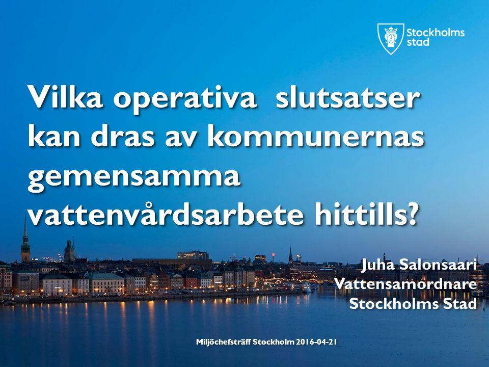 Miljöchefsträff Stockholm 2016-04-21 Vilka operativa slutsatser kan dras av kommunernas gemensamma vattenvårdsarbete hittills.