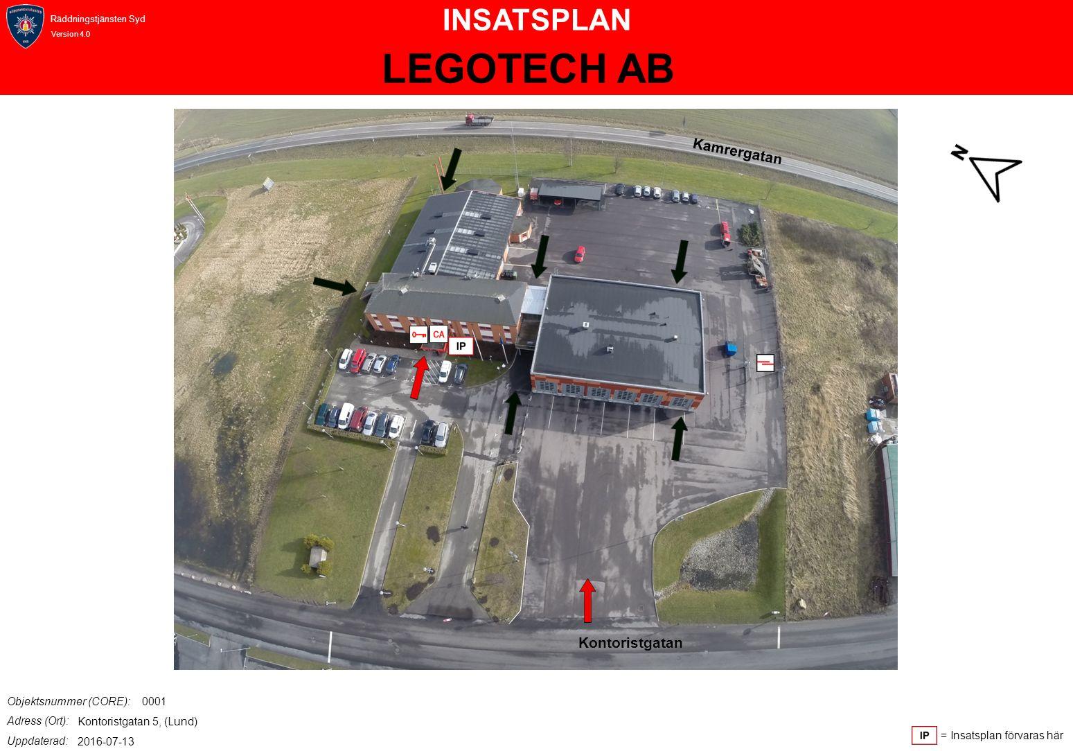 INSATSPLAN Räddningstjänsten Syd Version 4.0 = Insatsplan förvaras här Objektsnummer (CORE): Adress (Ort): Uppdaterad: Kontoristgatan Kamrergatan LEGOTECH AB 0001 Kontoristgatan 5, (Lund) 2016-07-13