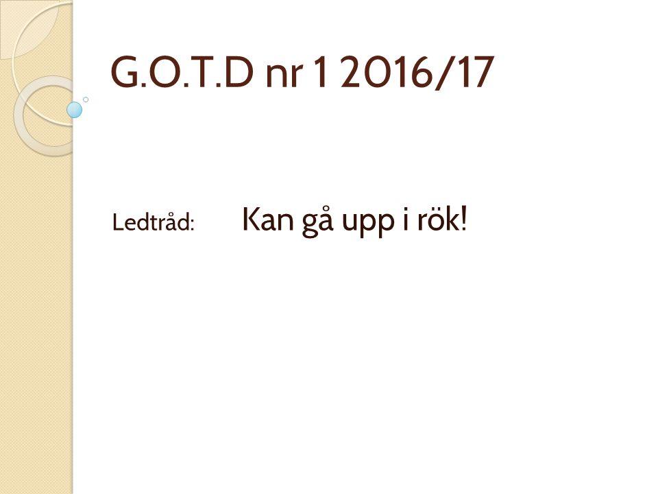G.O.T.D nr 1 2016/17 Ledtråd: Kan gå upp i rök!