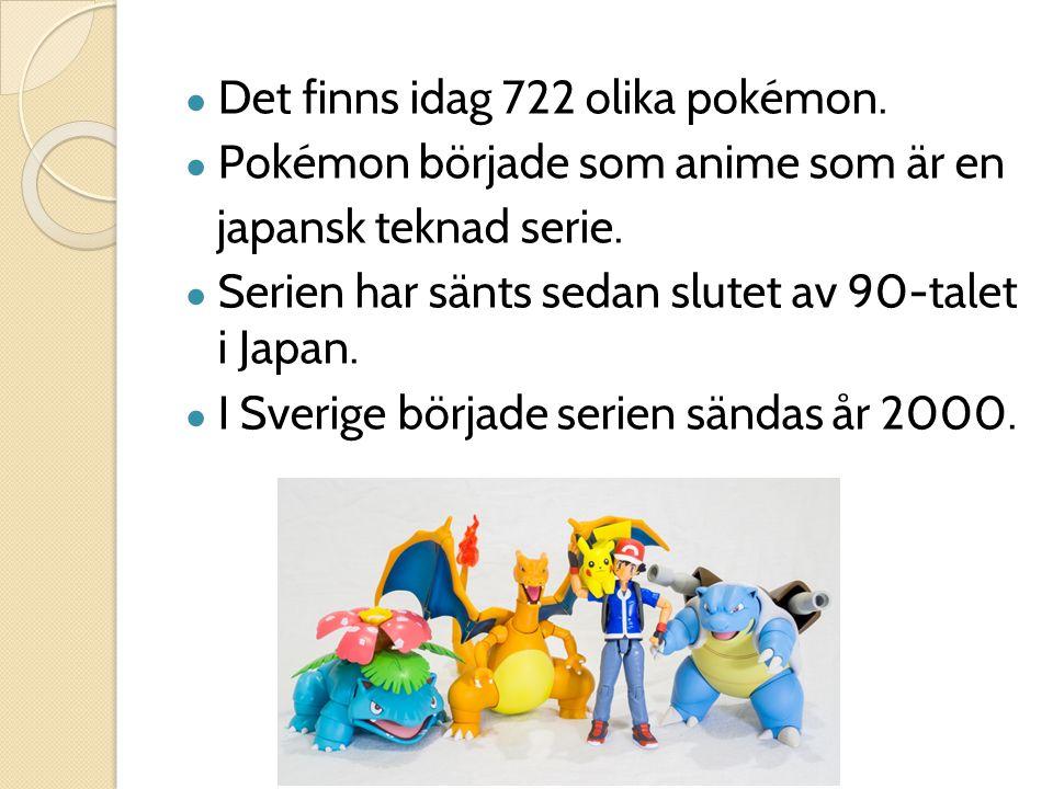 ● Det finns idag 722 olika pokémon. ● Pokémon började som anime som är en japansk teknad serie. ● Serien har sänts sedan slutet av 90-talet i Japan. ●