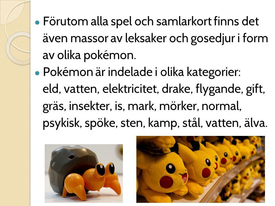● Förutom alla spel och samlarkort finns det även massor av leksaker och gosedjur i form av olika pokémon. ● Pokémon är indelade i olika kategorier: e
