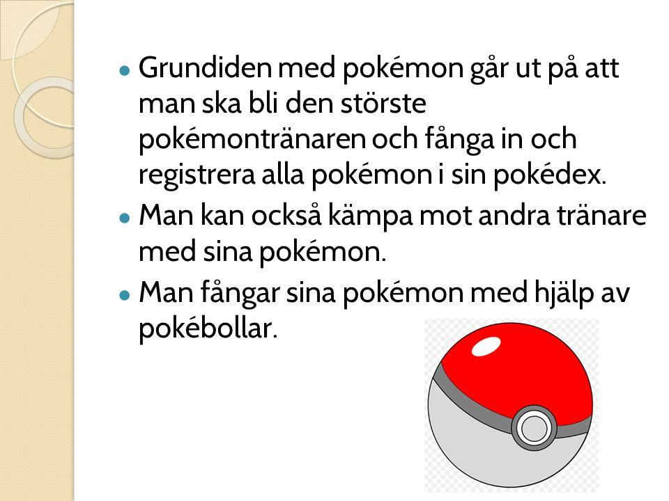 ● Grundiden med pokémon går ut på att man ska bli den störste pokémontränaren och fånga in och registrera alla pokémon i sin pokédex. ● Man kan också
