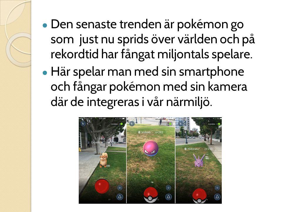 ● Den senaste trenden är pokémon go som just nu sprids över världen och på rekordtid har fångat miljontals spelare. ● Här spelar man med sin smartphon