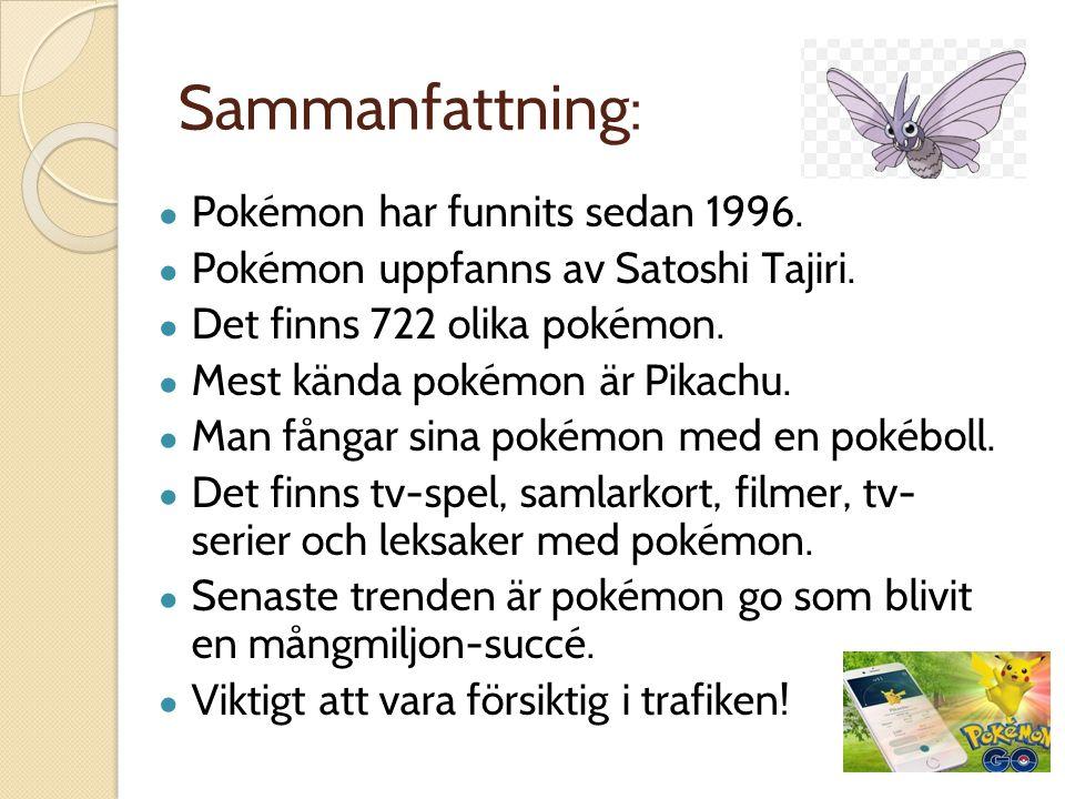 Sammanfattning: ● Pokémon har funnits sedan 1996. ● Pokémon uppfanns av Satoshi Tajiri. ● Det finns 722 olika pokémon. ● Mest kända pokémon är Pikachu