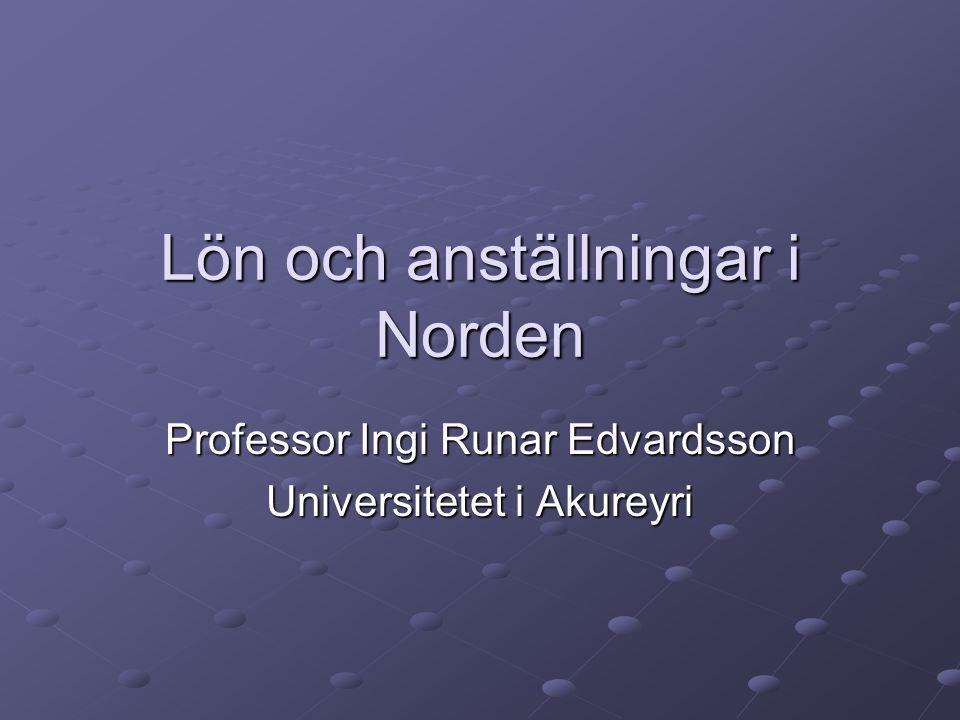 Lön och anställningar i Norden Professor Ingi Runar Edvardsson Universitetet i Akureyri