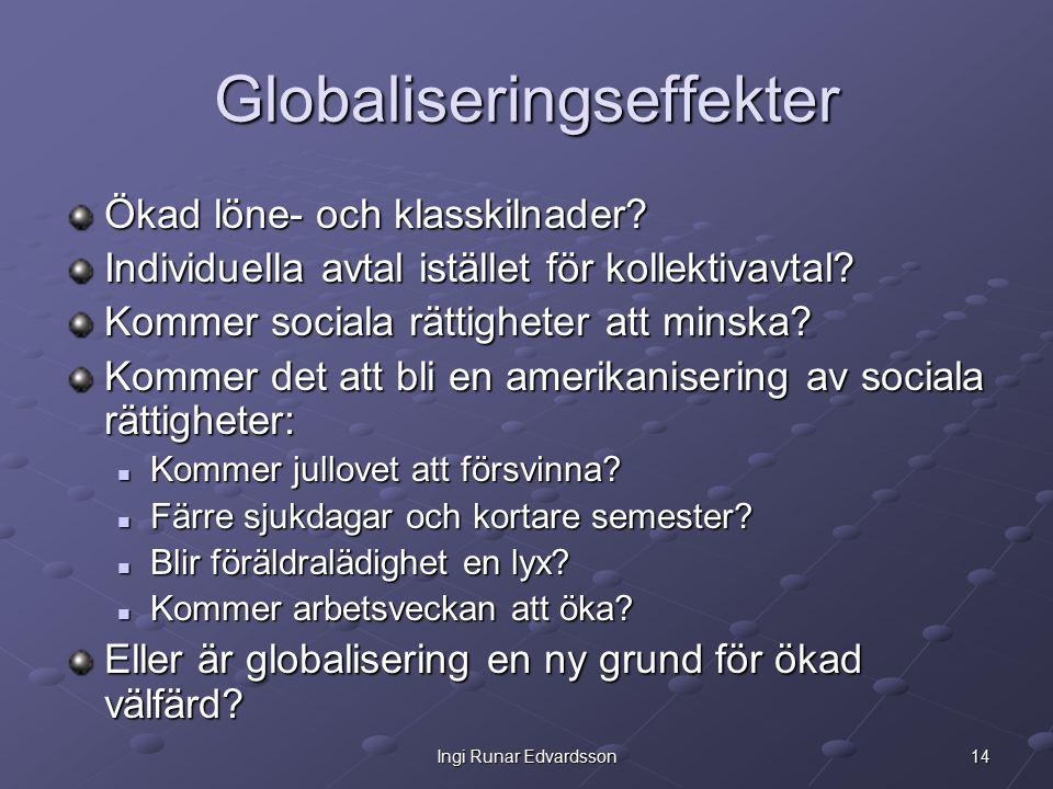 14Ingi Runar Edvardsson Globaliseringseffekter Ökad löne- och klasskilnader.
