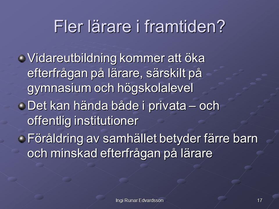 17Ingi Runar Edvardsson Fler lärare i framtiden.