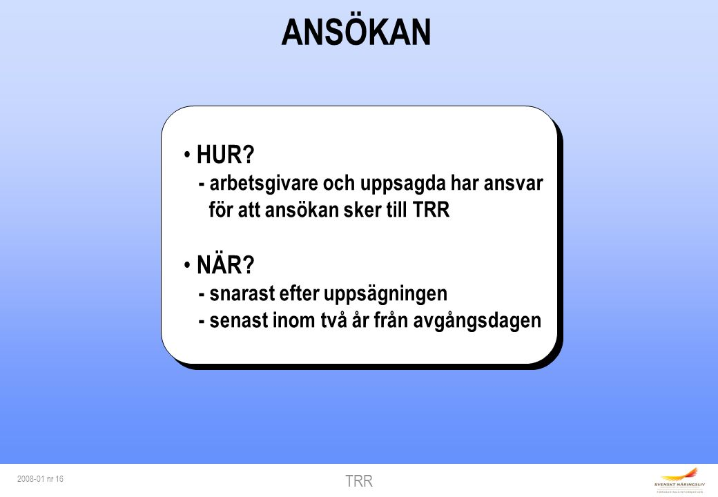 TRR 2008-01 nr 16 HUR. - arbetsgivare och uppsagda har ansvar för att ansökan sker till TRR NÄR.