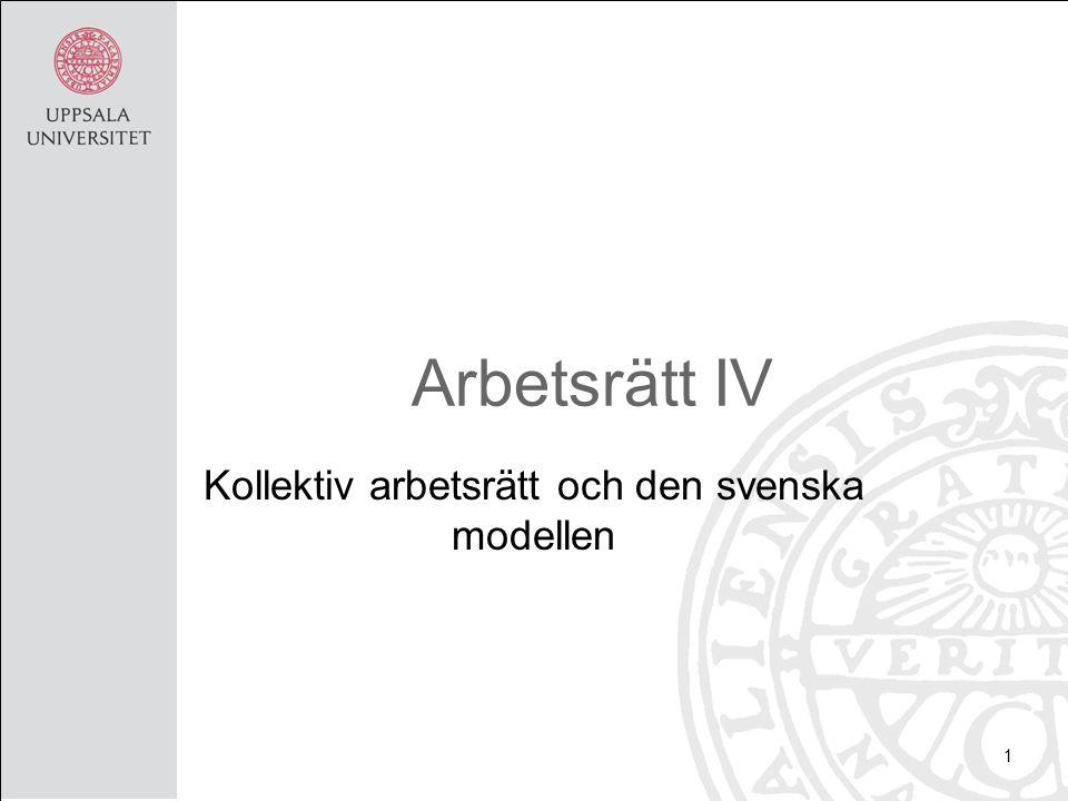Arbetsrätt IV Kollektiv arbetsrätt och den svenska modellen 1