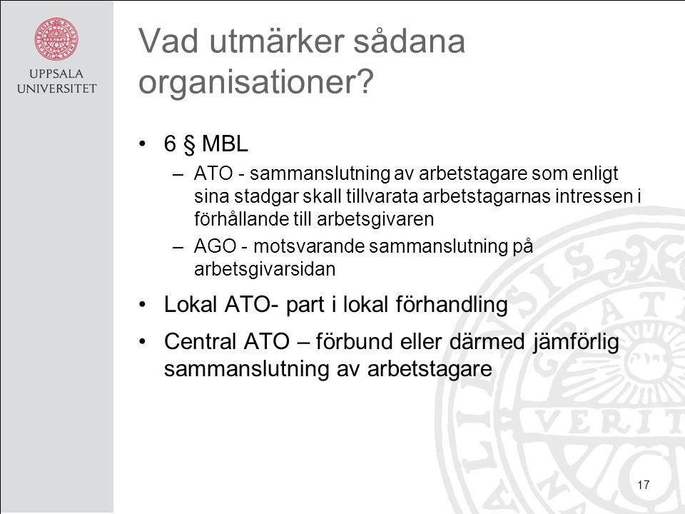 Vad utmärker sådana organisationer? 6 § MBL –ATO - sammanslutning av arbetstagare som enligt sina stadgar skall tillvarata arbetstagarnas intressen i