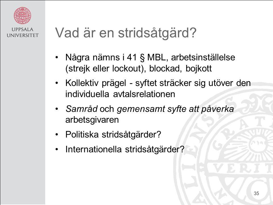 Vad är en stridsåtgärd? Några nämns i 41 § MBL, arbetsinställelse (strejk eller lockout), blockad, bojkott Kollektiv prägel - syftet sträcker sig utöv