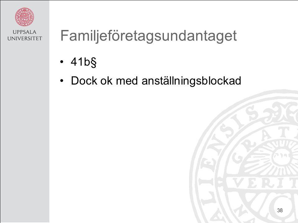 Familjeföretagsundantaget 41b§ Dock ok med anställningsblockad 38