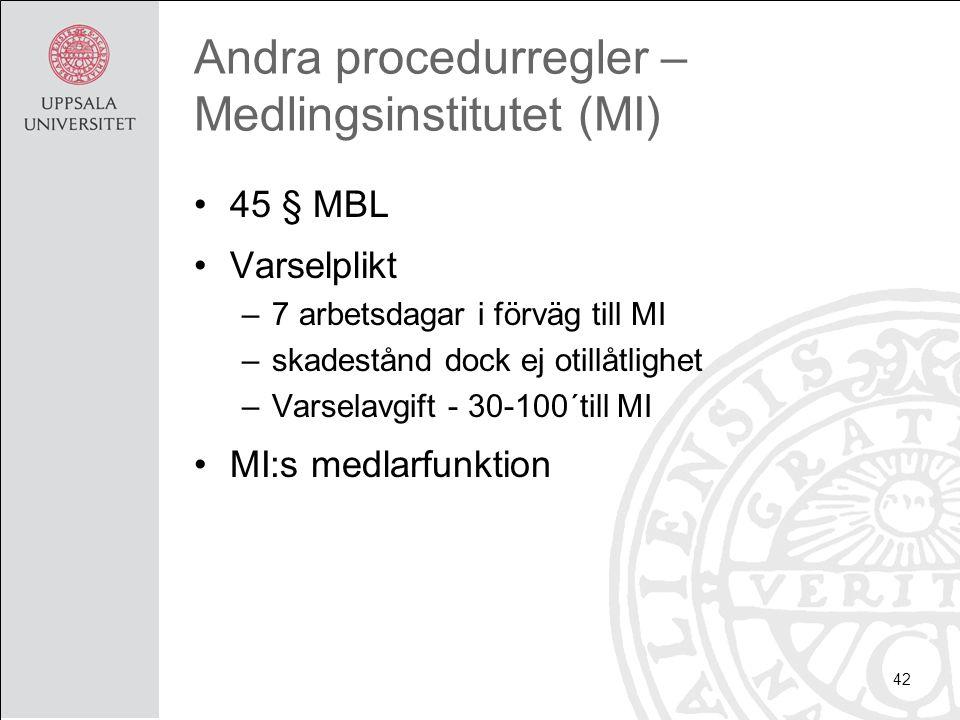 Andra procedurregler – Medlingsinstitutet (MI) 45 § MBL Varselplikt –7 arbetsdagar i förväg till MI –skadestånd dock ej otillåtlighet –Varselavgift - 30-100´till MI MI:s medlarfunktion 42