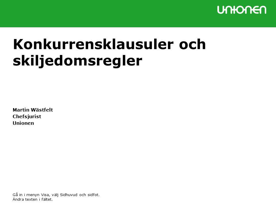 Konkurrensklausuler och skiljedomsregler Martin Wästfelt Chefsjurist Unionen Gå in i menyn Visa, välj Sidhuvud och sidfot.