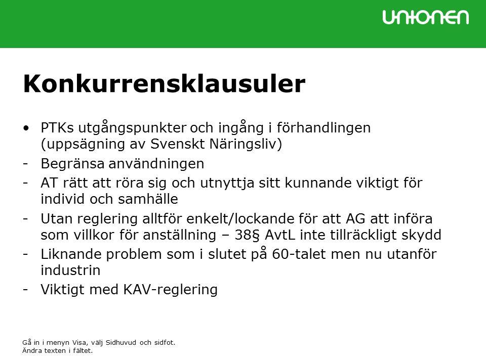 Konkurrensklausuler PTKs utgångspunkter och ingång i förhandlingen (uppsägning av Svenskt Näringsliv) -Begränsa användningen -AT rätt att röra sig och utnyttja sitt kunnande viktigt för individ och samhälle -Utan reglering alltför enkelt/lockande för att AG att införa som villkor för anställning – 38§ AvtL inte tillräckligt skydd -Liknande problem som i slutet på 60-talet men nu utanför industrin -Viktigt med KAV-reglering Gå in i menyn Visa, välj Sidhuvud och sidfot.