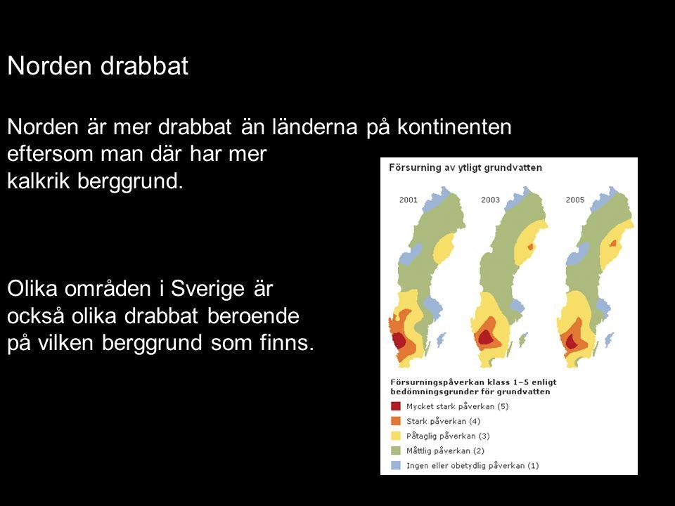 Norden drabbat Norden är mer drabbat än länderna på kontinenten eftersom man där har mer kalkrik berggrund.