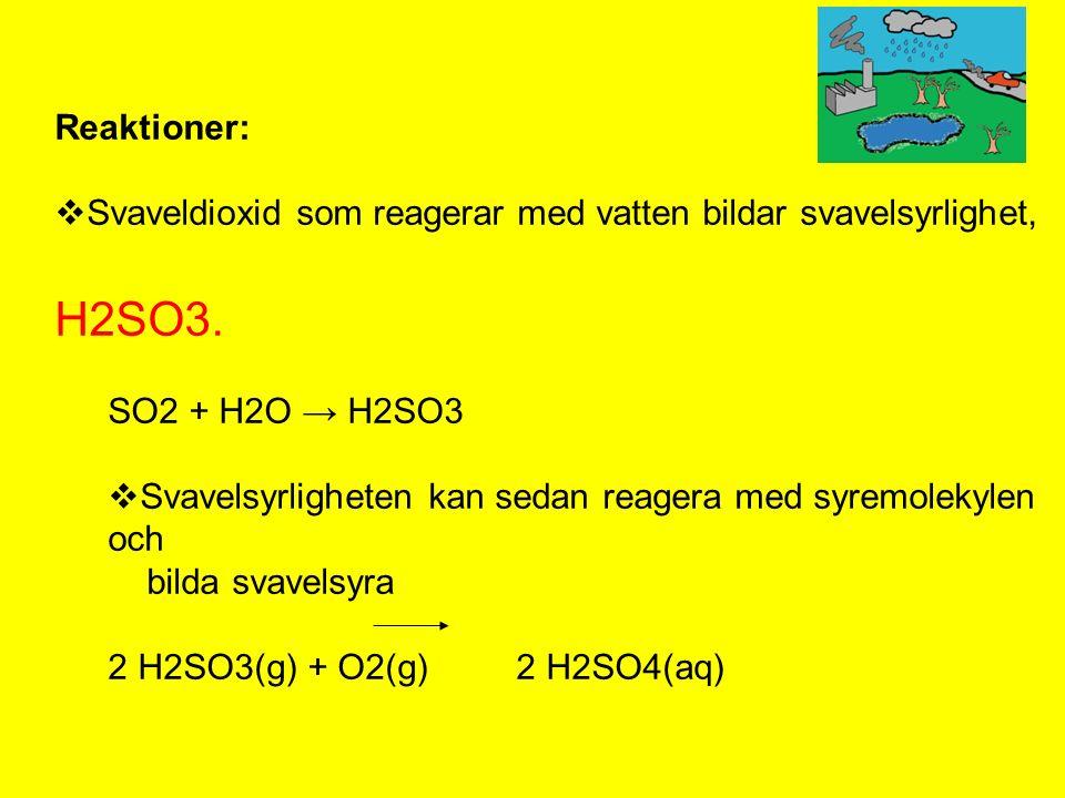 Reaktioner:  Svaveldioxid som reagerar med vatten bildar svavelsyrlighet, H2SO3.