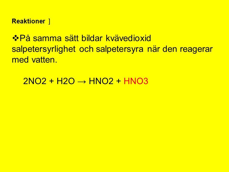 Reaktioner ]  På samma sätt bildar kvävedioxid salpetersyrlighet och salpetersyra när den reagerar med vatten.