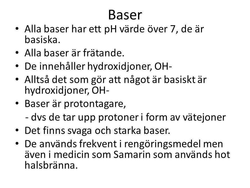 Baser Alla baser har ett pH värde över 7, de är basiska.