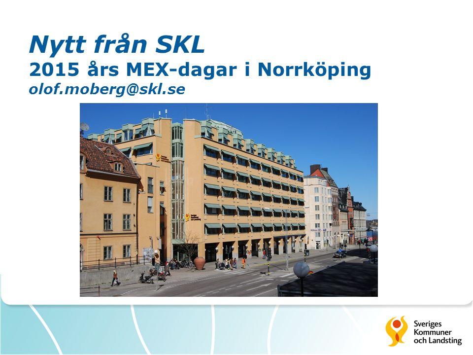 Nytt från SKL 2015 års MEX-dagar i Norrköping olof.moberg@skl.se