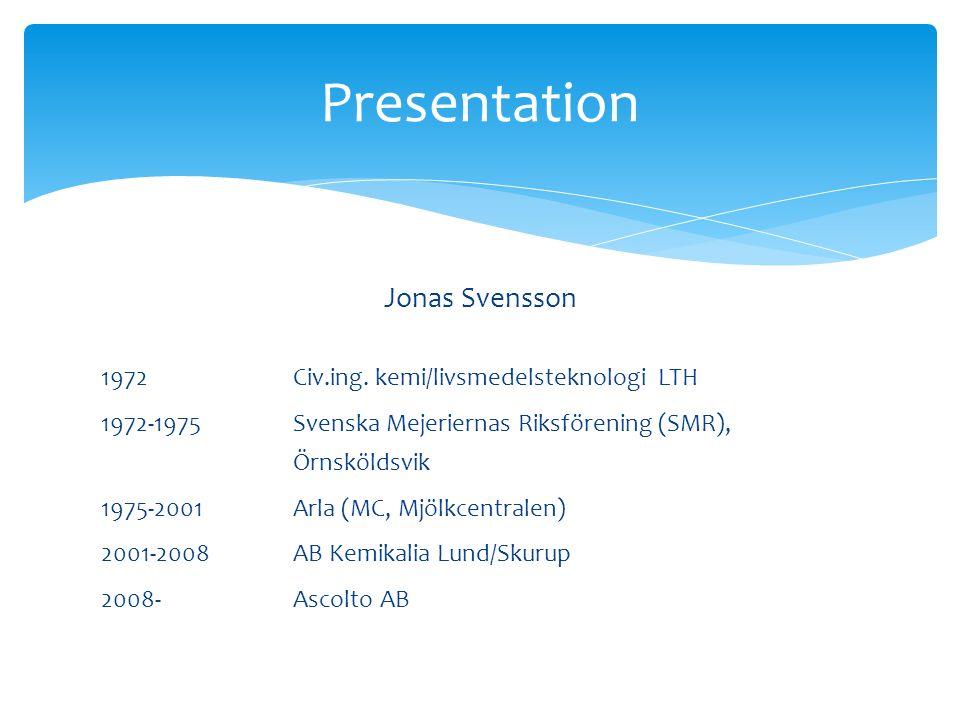 Jonas Svensson 1972Civ.ing. kemi/livsmedelsteknologi LTH 1972-1975 Svenska Mejeriernas Riksförening (SMR), Örnsköldsvik 1975-2001 Arla (MC, Mjölkcentr