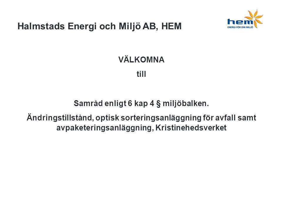 Halmstads Energi och Miljö AB, HEM VÄLKOMNA till Samråd enligt 6 kap 4 § miljöbalken.
