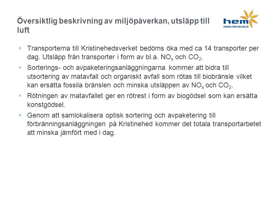  Transporterna till Kristinehedsverket bedöms öka med ca 14 transporter per dag.