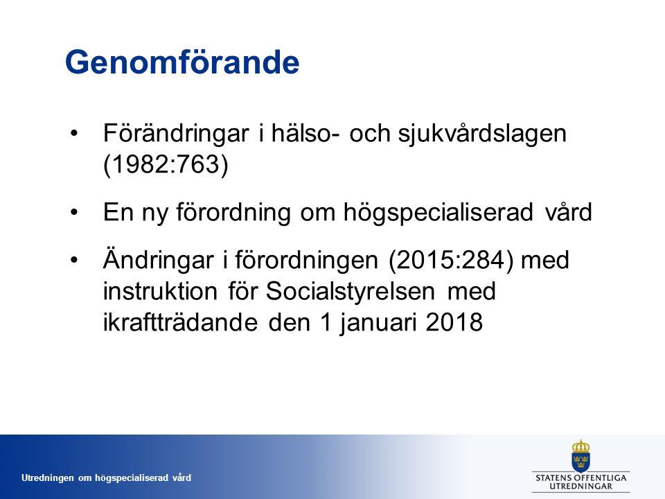 Utredningen om högspecialiserad vård Genomförande Förändringar i hälso- och sjukvårdslagen (1982:763) En ny förordning om högspecialiserad vård Ändringar i förordningen (2015:284) med instruktion för Socialstyrelsen med ikraftträdande den 1 januari 2018