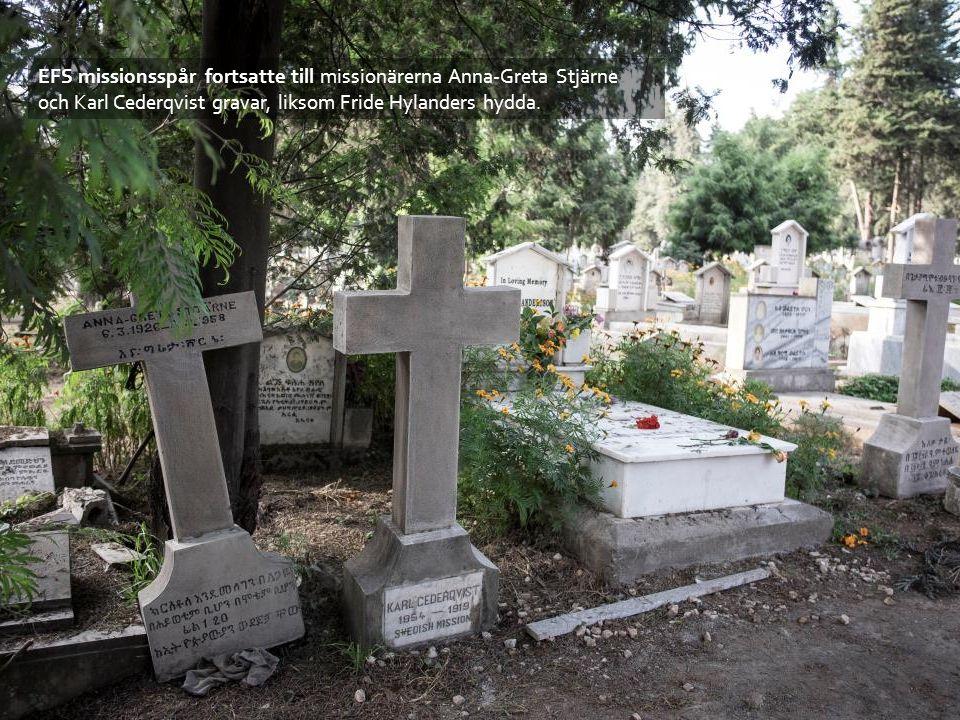 EFS missionsspår fortsatte till missionärerna Anna-Greta Stjärne och Karl Cederqvist gravar, liksom Fride Hylanders hydda.
