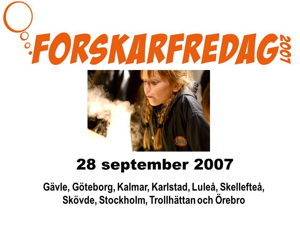 28 september 2007 Gävle, Göteborg, Kalmar, Karlstad, Luleå, Skellefteå, Skövde, Stockholm, Trollhättan och Örebro