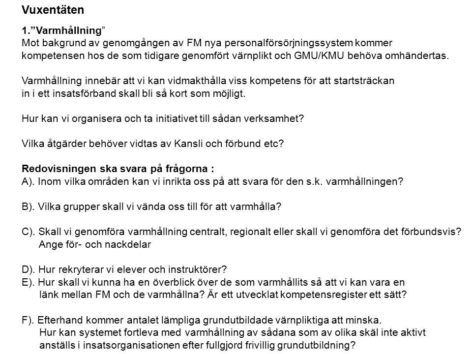 1. Varmhållning Mot bakgrund av genomgången av FM nya personalförsörjningssystem kommer kompetensen hos de som tidigare genomfört värnplikt och GMU/KMU behöva omhändertas.
