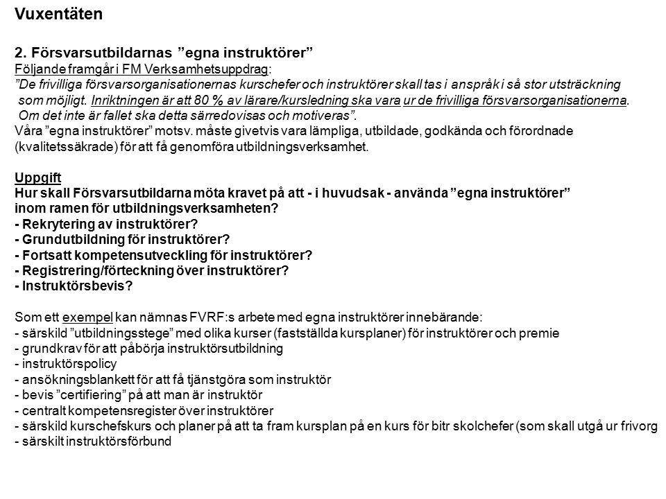 """2. Försvarsutbildarnas """"egna instruktörer"""" Följande framgår i FM Verksamhetsuppdrag: """"De frivilliga försvarsorganisationernas kurschefer och instruktö"""