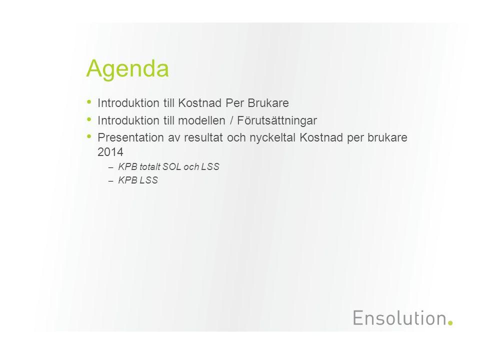 Agenda Introduktion till Kostnad Per Brukare Introduktion till modellen / Förutsättningar Presentation av resultat och nyckeltal Kostnad per brukare 2014 – KPB totalt SOL och LSS – KPB LSS