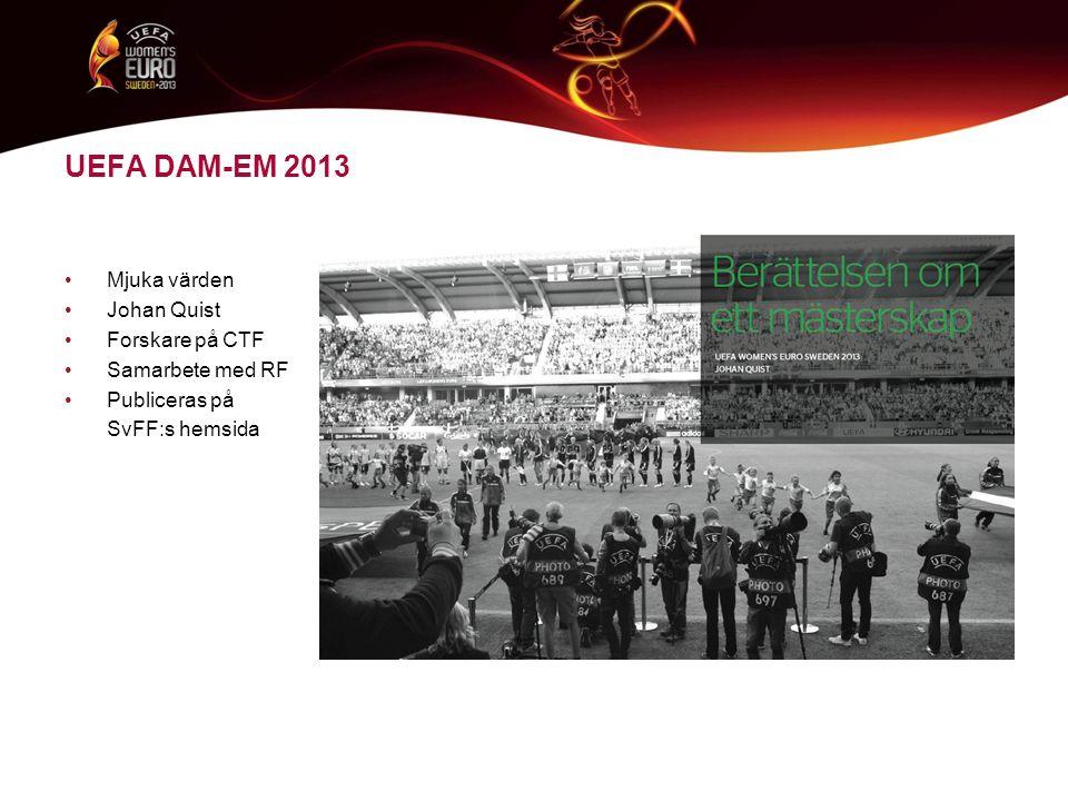 UEFA DAM-EM 2013 Mjuka värden Johan Quist Forskare på CTF Samarbete med RF Publiceras på SvFF:s hemsida