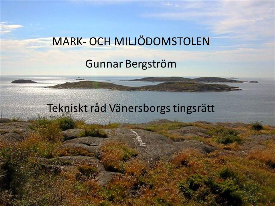 1 MARK- OCH MILJÖDOMSTOLEN Gunnar Bergström Tekniskt råd Vänersborgs tingsrätt