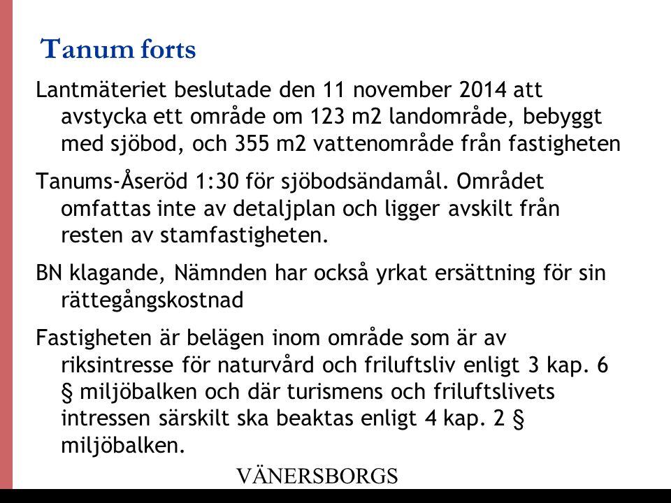 15 Tanum forts Lantmäteriet beslutade den 11 november 2014 att avstycka ett område om 123 m2 landområde, bebyggt med sjöbod, och 355 m2 vattenområde från fastigheten Tanums-Åseröd 1:30 för sjöbodsändamål.