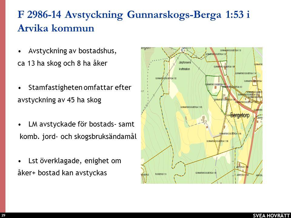 29 F 2986-14 Avstyckning Gunnarskogs-Berga 1:53 i Arvika kommun Avstyckning av bostadshus, ca 13 ha skog och 8 ha åker Stamfastigheten omfattar efter avstyckning av 45 ha skog LM avstyckade för bostads- samt komb.