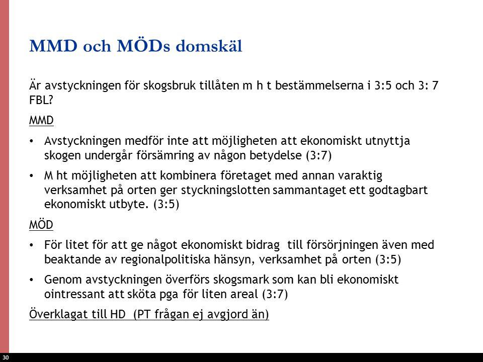 30 MMD och MÖDs domskäl Är avstyckningen för skogsbruk tillåten m h t bestämmelserna i 3:5 och 3: 7 FBL.