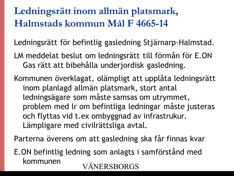 9 Ledningsrätt inom allmän platsmark, Halmstads kommun Mål F 4665-14 Ledningsrätt för befintlig gasledning Stjärnarp-Halmstad.