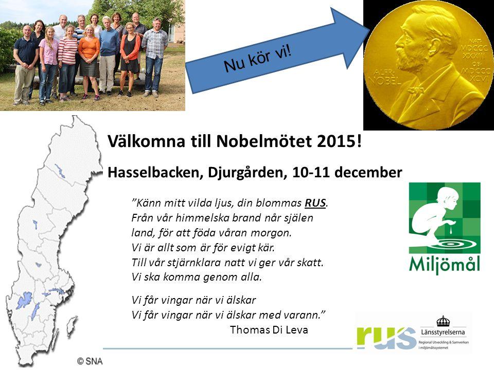 Välkomna till Nobelmötet 2015. Hasselbacken, Djurgården, 10-11 december Nu kör vi.