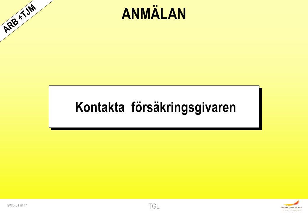 TGL 2008-01 nr 17 ANMÄLAN Kontakta försäkringsgivaren ARB +TJM