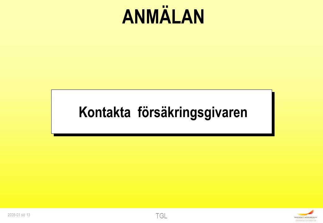 TGL 2006-01 sid 13 ANMÄLAN Kontakta försäkringsgivaren