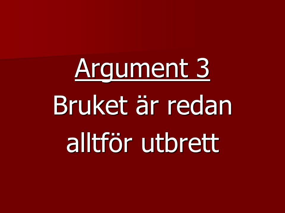 Argument 3 Bruket är redan alltför utbrett
