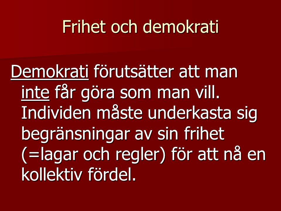 Frihet och demokrati Demokrati förutsätter att man inte får göra som man vill.