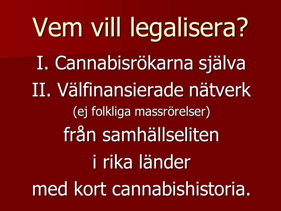 Vem vill legalisera.I. Cannabisrökarna själva II.
