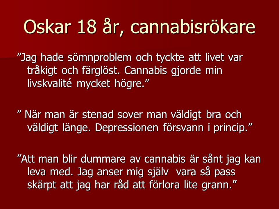 Oskar 18 år, cannabisrökare Jag hade sömnproblem och tyckte att livet var tråkigt och färglöst.