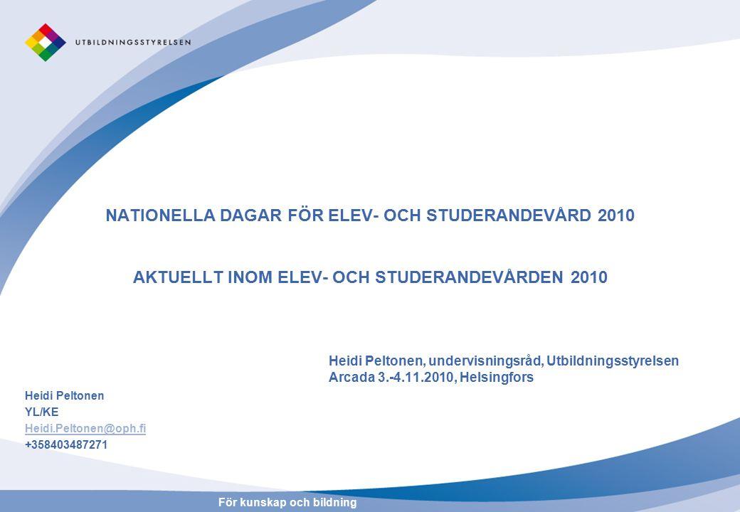 För kunskap och bildning NATIONELLA DAGAR FÖR ELEV- OCH STUDERANDEVÅRD 2010 AKTUELLT INOM ELEV- OCH STUDERANDEVÅRDEN 2010 Heidi Peltonen, undervisning
