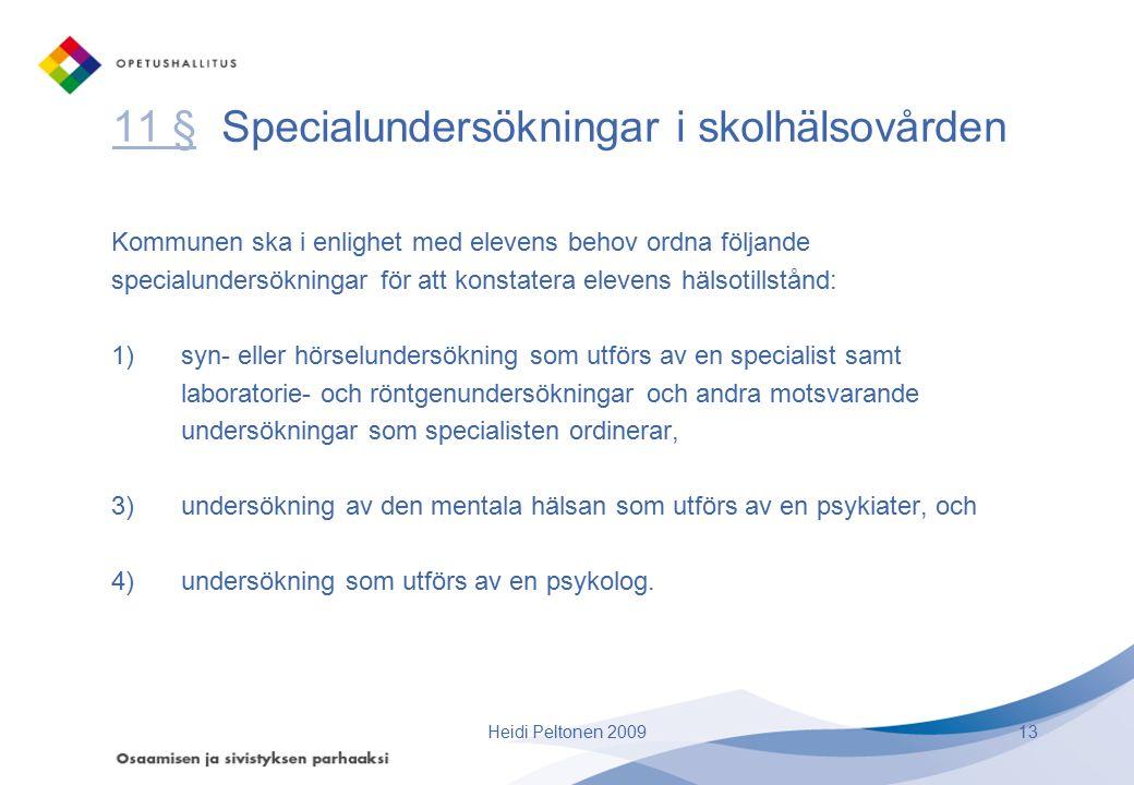 11 §11 § Specialundersökningar i skolhälsovården Kommunen ska i enlighet med elevens behov ordna följande specialundersökningar för att konstatera ele