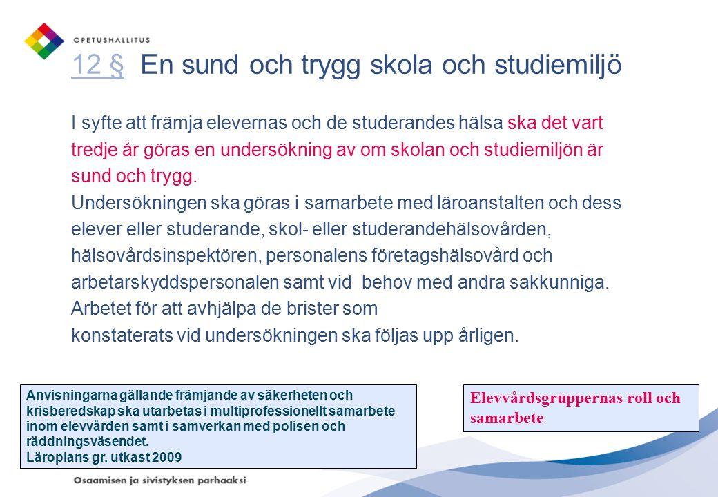 12 §12 § En sund och trygg skola och studiemiljö I syfte att främja elevernas och de studerandes hälsa ska det vart tredje år göras en undersökning av